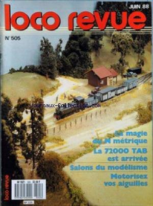 LOCO REVUE [No 505] du 01/06/1988 - LA MAGIE DU N METRIQUE - LA 72000 TAB EST ARRIVEE - SALONS DU MODELISME - MOTORISEZ VOS AIGUILLES. par Collectif
