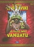 Wojciech Cejrowski - Boso przez swiat Vanuatu