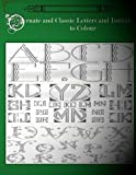 Ornate and Classic Letters and Initials to Colour: Beautiful Modern and Classic Art Deco Initials, Letters and Calligraphy for Adult Colouring Fun. by go with the flo books (2016-01-17)