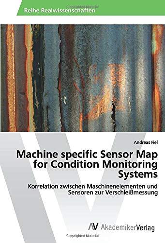 Machine specific Sensor Map for Condition Monitoring Systems: Korrelation zwischen Maschinenelementen und Sensoren zur Verschleißmessung
