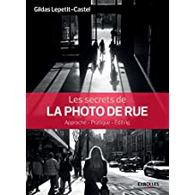 Les secrets de la photo de rue: Approche - Pratique - Editing