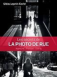Les secrets de la photo de rue: Approche - Pratique - Editing