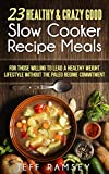 23 Healthy & Crazy Good Slow Cooker Recipe Meals: a perfect fit for those willing to lead a healthy weight lifestyle without the Paleo regime commitment (English Edition)