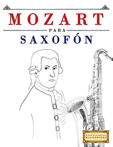 Mozart para Saxofón: 10 Piezas Fáciles para Saxofón Libro para Principiantes por E. C. Masterworks