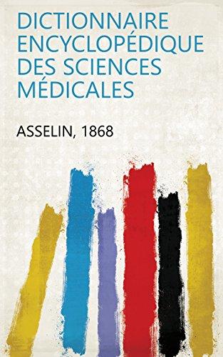 Dictionnaire encyclopédique des sciences médicales par 1868 Asselin