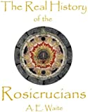 The Real History of the Rosicrucians - Cornerstone Edition (English Edition)