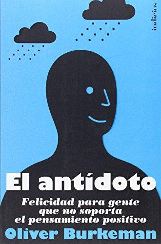El antídoto: Felicidad para gente que no soporta el pensamiento positivo (Indicios no ficción) por Oliver Burkeman