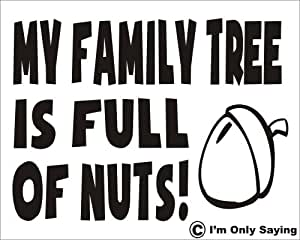 My family Tree is full of Nuts with nut image funny joke novel Car sticker 7.5x5.5 printed in Black on white background. avail in black white red green blue pink orange yellow green silver gold grey PLEASE email us after you have purchased via Amazon email system with the colour you would like, black sent as standard if no choice given thank you