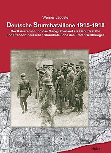 Deutsche Sturmbataillone 1915-1918: Der Kaiserstuhl und das Markgräflerland als Geburtsstätte und Standort deutscher Sturmbataillone des Ersten Weltkrieges