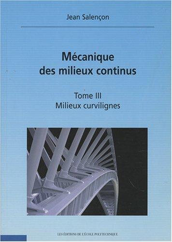 Mecaniques des milieux continus, tome 3 : Milieux curvilignes by Jean Salenon (2004-03-01)