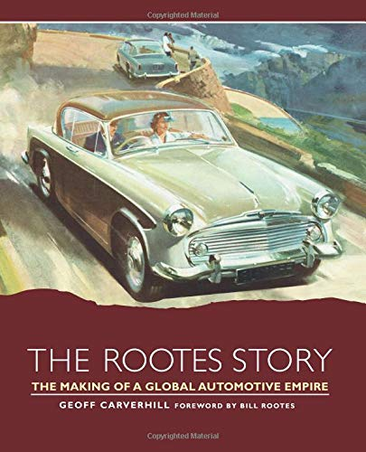 The Rootes Story: The Making of a Global Automotive Empire -