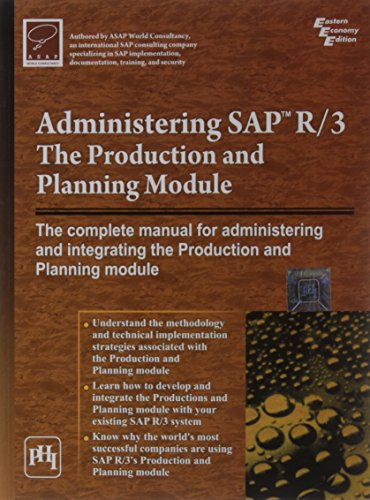 Administering SAP R/3: The Production and Planning Module