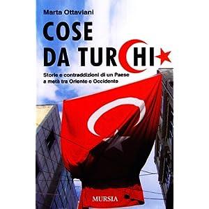 Cose da turchi. Storie e contraddizioni di un paes