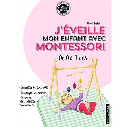 J'éveille mon enfant avec Montessori: De 0 à 3 ans