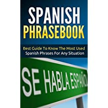 Spanish: Spanish Phrasebook - Best Guide To Know The Most Used Spanish Phrases For Any Situation (Street Spanish 2) (English Edition)