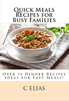 Quick Meals Recipes for Busy Families by [Elias, C]