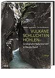 Vulkane, Schluchten, Höhlen: Geologische Naturwunder in Deutschland - Manuel Lauterbach, Christine Kumerics
