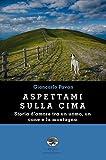 Scarica Libro Aspettami sulla cima (PDF,EPUB,MOBI) Online Italiano Gratis
