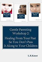 Gentle Parenting Workshop 2: Healing from Your Past so You Don't Pass it Along to Your Children (Gentle Parenting Workshops) (English Edition)