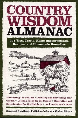 Country Wisdom Almanac: 373 Tips, Crafts, Home Improvements, Recipes, and Homemade Remedies: 373 Tips, Hints, Crafts, Recipes, Home Improvements, and ... Life All Year Round (Wisdom and Know-How) por Editors of Storey