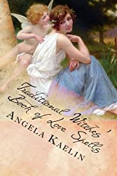 Traditional Witches' Book of Love Spells by Angela Kaelin (2012-12-29)