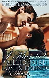 I Married a Billionaire: Lost and Found (Contemporary Romance) by Melanie Marchande (2013-05-29)