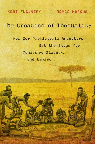 The Creation of Inequality: How Our Prehistoric Ancestors Set the Stage for Monarchy, Slavery, and Empire by Kent Flannery (2014-10-06)