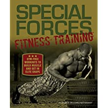 Special Forces Fitness Training: Gym-Free Workouts to Build Muscle and Get in Elite Shape