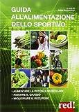 Guida all'alimentazione dello sportivo. Per aumentare la potenza muscolare, ridurre il grasso, migliorare l'energia