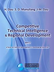 Competitive Technical Intelligence - A Focus on Industry Development in Developing Countries (Competitive Intelligence for Developing Countries Book 2) (English Edition)