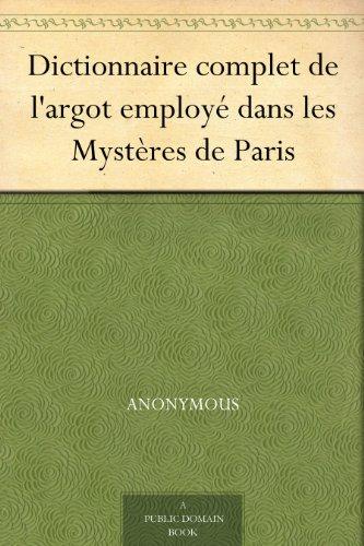 Couverture du livre Dictionnaire complet de l'argot employé dans les Mystères de Paris