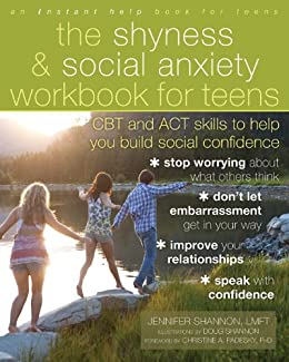 The Shyness and Social Anxiety Workbook for Teens: CBT and ACT Skills to Help You Build Social Confidence by [Shannon, Jennifer]