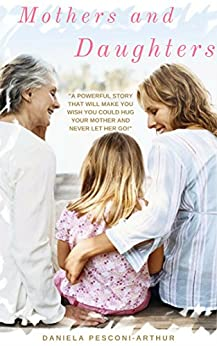 Mothers and Daughters: Things you can learn from strongest bond between two women (Loveandpizza.it Book 2) by [Pesconi-Arthur, Daniela]