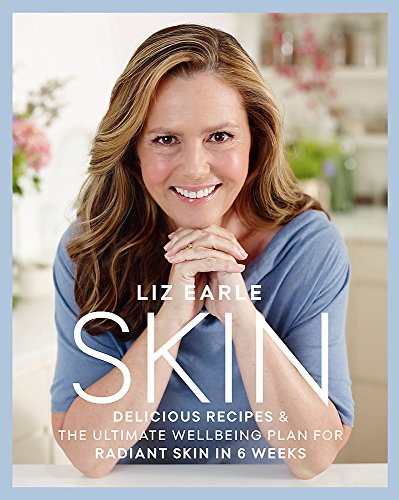 Skin: Delicious Recipes & the Ultimate Wellbeing Plan for Radiant Skin in 6 Weeks por Liz Earle