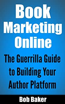 Book Marketing Online: The Guerrilla Guide to Building Your Author Platform by [Baker, Bob]
