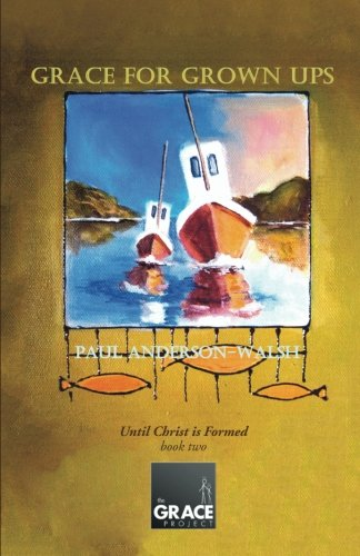 Grace for Grown Ups: Until Christ is Formed book two