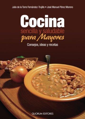 Cocina sencilla y saludable para mayores. Consejos, ideas y recetas por Trujillo Torre Fernández José M Pérez Moreno