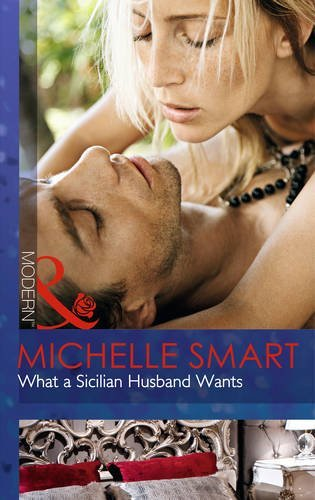 By Michelle Smart What a Sicilian Husband Wants (Mills & Boon Modern)
