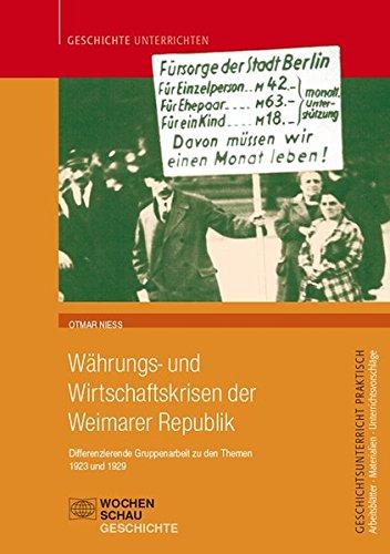 Währungs- und Wirtschaftskrisen in der Weimarer Republik: Differenzierende Gruppenarbeit zu den Themen 1923 und 1929 (Geschichtsunterricht praktisch)