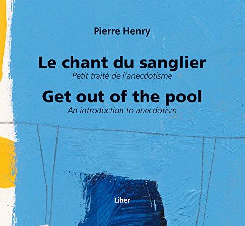 Chant du sanglier (Le)/ Get out of the pool: Petit traité de l'anecdotisme/ An introduction to anecdotism par Pierre Henry