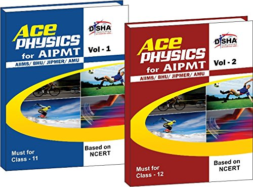 Ace Physics for AIPMT/AIIMS/BHU/JIPMER/AMU Medical Entrance Exam - Vol. 1 & 2 (Class XI and Class XII)