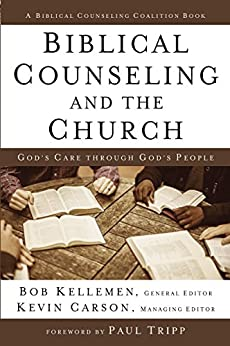 Biblical Counseling and the Church: God's Care Through God's People (Biblical Counseling Coalition) di [Kellemen, Bob]