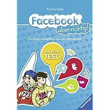 Facebook aber richtig!: Richtiges Verhalten in sozialen Netzwerken
