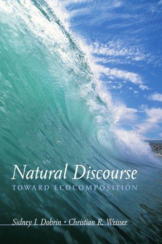 Natural Discourse: Toward Ecocomposition (English Edition) por Sidney I. Dobrin