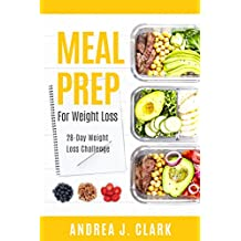 Meal Prep For Weight Loss: 28-Day Easy Meal Prep to Lose Weight, Save Time, and Stay Healthy (English Edition)