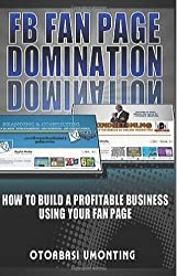 FB Fan Page Domination: How to build a profitable business using your fan page