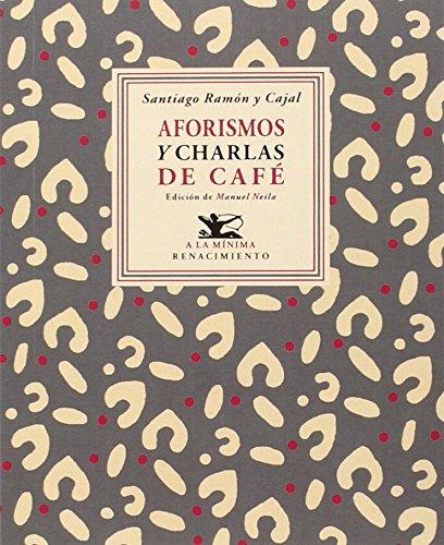Aforismos y Charlas de café (A la mínima) por Santiago Ramón y Cajal