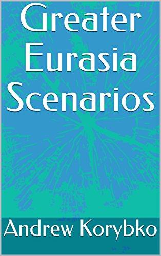 Greater Eurasia Scenarios (English Edition) por Andrew Korybko