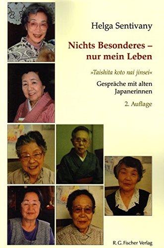 """Nichts Besonderes - nur mein Leben  """"Taishita koto nai jinsei"""": Gespräche mit alten Japanerinnen"""