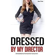 Dressed by My Director: Crossdressing, Feminization, Humiliation (English Edition)